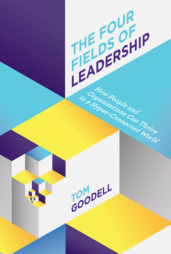 The Four Fields of Leadership by Tom Goodell